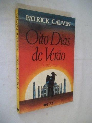 Patrick Cauvin - Oito Dias De Verão - Literatura Estrangeira