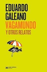 Galeano: Vagamundo Y Otros Relatos. Siglo Xxi