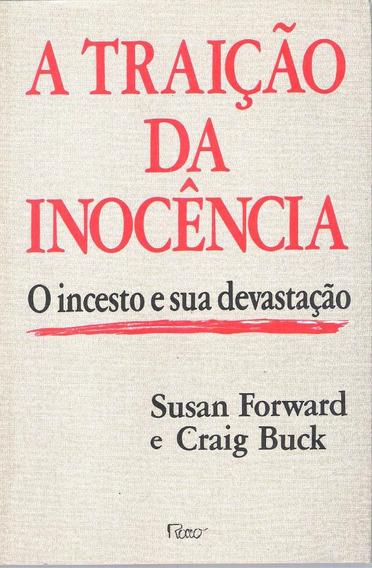 A Traição Da Inocencia - Susan Forward E Craig Busck