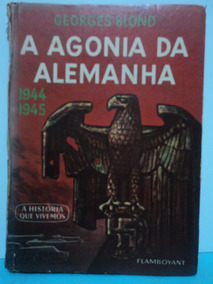 Livro-a Agonia Da Alemanha:georges Blond:1944-1945:história