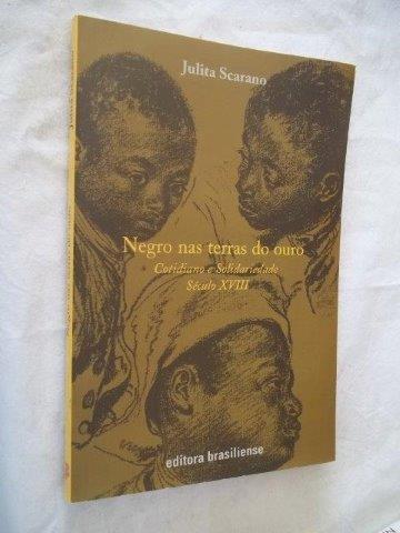 Julita Scarano - Negro Na Terra Do Ouro - Literatura
