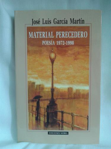 Imagen 1 de 3 de Material Perecedero Poesia Jose Garcia Martin 1972/98 Nobel