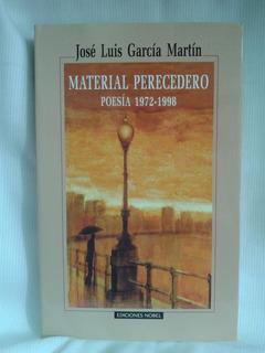Material Perecedero Poesia Jose Garcia Martin 1972/98 Nobel