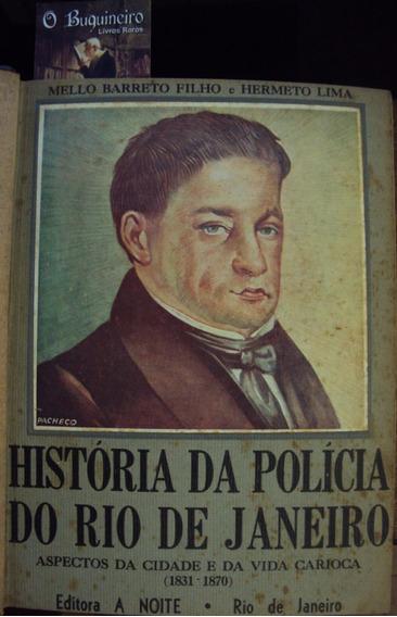História Da Polícia Do Rio De Janeiro - Mello Barreto Filho