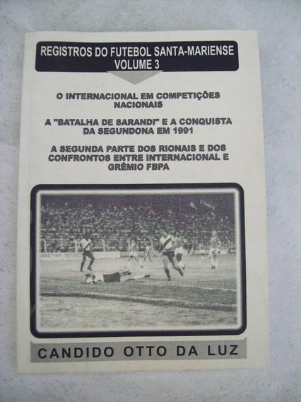 Livro: Registros Do Futebol Santa-mariense Vol. 3 - Otto Luz