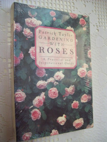 Gardening With Roses Practical Guide - Patrick Taylor - Novo