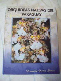 Livro: Orquideas Nativas Del Paraguay - F. Weber Gómez