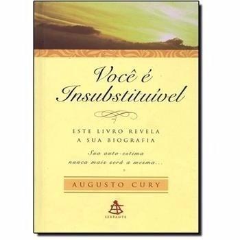 Livro Você É Insubstituível- Augusto Cury- Sextante / Usado