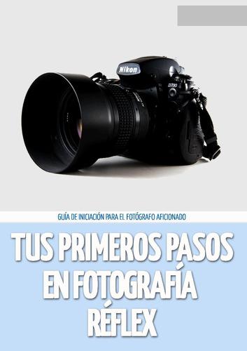 Tus Primeros Pasos En Fotografía Réflex