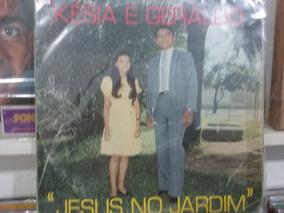 Lp Késia E Geraldo - Jesus No Jardim