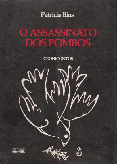 O Assassinato Dos Pombos Cronicontos - Patricia Bins