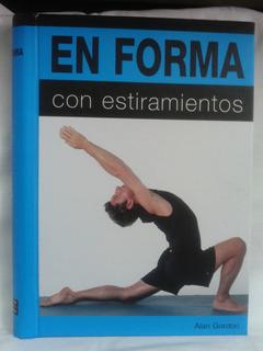 En Forma Con Estiramientos. Alan Gordon- Ed Pearson Alhambra