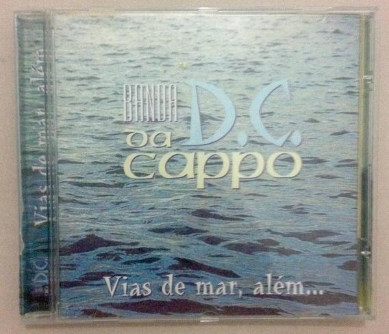 Cd - Banda D. C. Da Cappo - Vias De Mar, Além... - Novo -