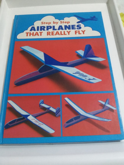 Step By Step Airplanes That Really Fly