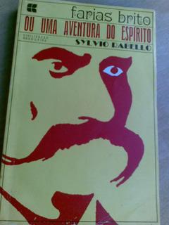 Livro - Farias Brito Ou Uma Aventura Do Espirito - Sylvio Ra