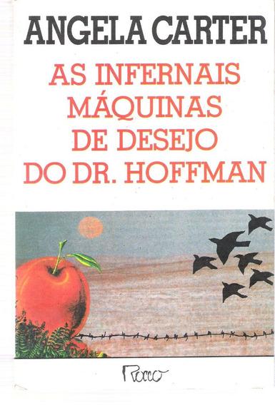 As Infernais Máquinas De Desejo Do Dr. Hoffman-angela Carter