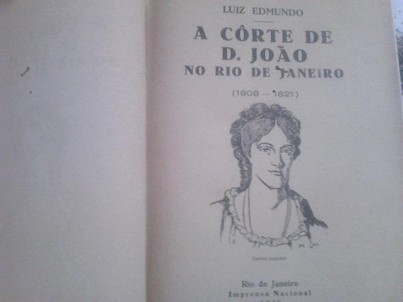 Livro Raro A Corte De D,joão No Rio De Janeiro Luiz Edmundo