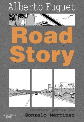 Road Story. Alberto Fuguet - Gonzalo Martínez