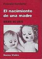 El Nacimiento De Una Madre: Bebe Blues - P Rosfelter (nv)