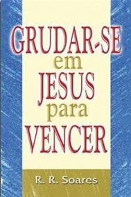 Livro Grudar-se Em Jesus Para Vencer Aproximar-se De Jesus