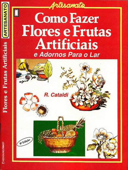 Como Fazer Flores Frutas Enfeites Para Casa - Renda Extra