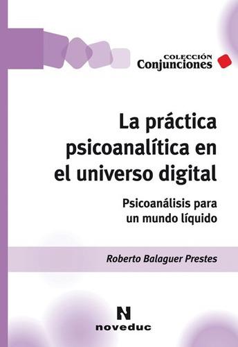 Práctica Psicoanalítica En El Universo Digital (ne)