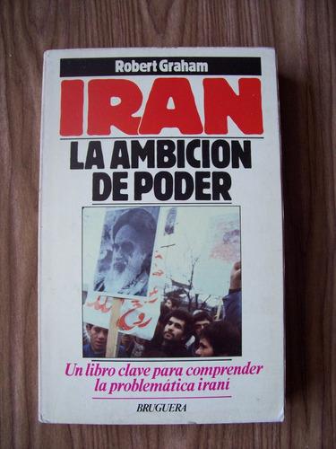 Imagen 1 de 1 de Irán La Ambición De Poder-1a.ed1979-350pág-robert Graham-pm0