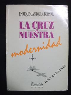 La Cruz De Nuestra Modernidad / Enrique Cantolla Bernal