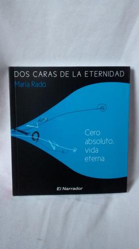 Dos Caras De La Eternidad - Maria Rado Editorial El Narrador