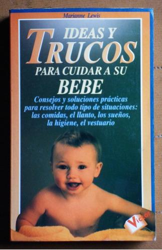 Ideas Y Trucos Para Cuidar A Su Bebé / Marianne Lewis