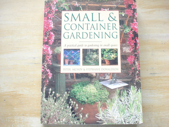 Livro - Small & Container Gardening - Peter Mchoy Ilustrado
