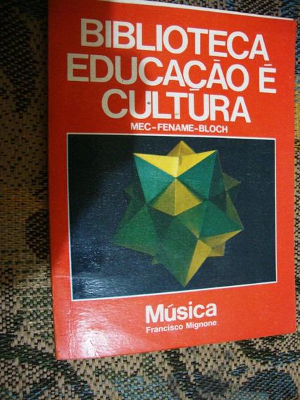 Livro Biblioteca Educação É Cultura Música - Francisco Migno