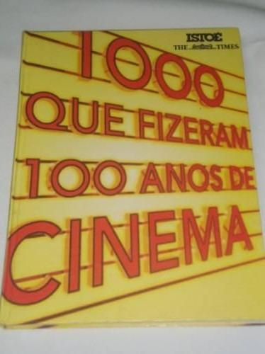 1000 Que Fizeram 100 Anos De Cinema. Biografia Todos Filmes