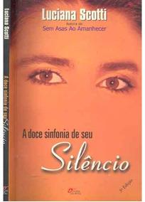 A Doce Sinfonia Do Seu Silêncio - Luciana Scotti