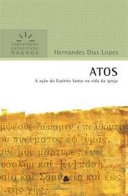 Comentário Expositivo De Atos Hernandes Dias Lopes