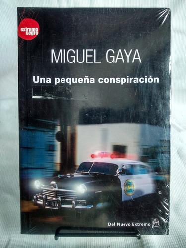 Imagen 1 de 3 de Una Pequeña Conspiracion Miguel Gaya Del Nuevo Extremo Nuevo