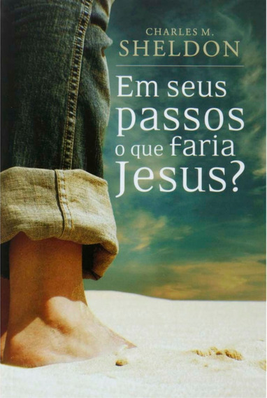 Livro Em Seus Passos O Que Faria Jesus? / Charles M. Sheldon