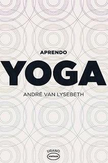 Aprendo Yoga - Andre Van Lysebeth - Libro Nuevo Envio Rapido