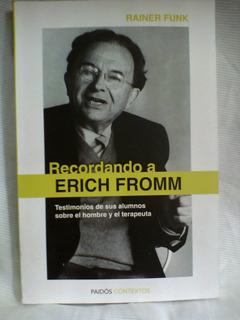 Recordando A Erich Fromm Testimonios Rainer Funk Paidos