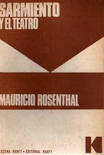 Mauricio Rosenthal - Sarmiento Y El Teatro