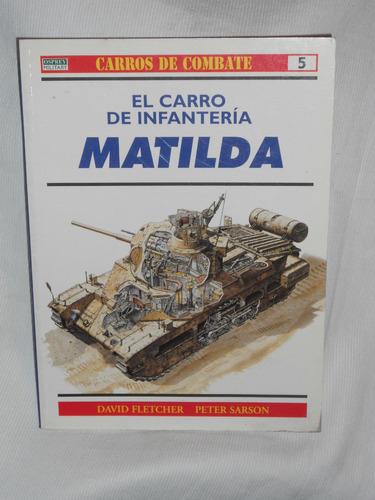 Imagen 1 de 1 de El Carro De Infantería Matilda.  Rba Coleccionables 1999.