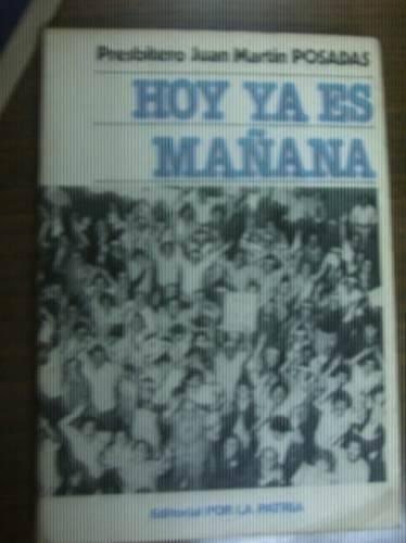 Hoy Ya Es Mañana Presbitero Juan Martin Posadas
