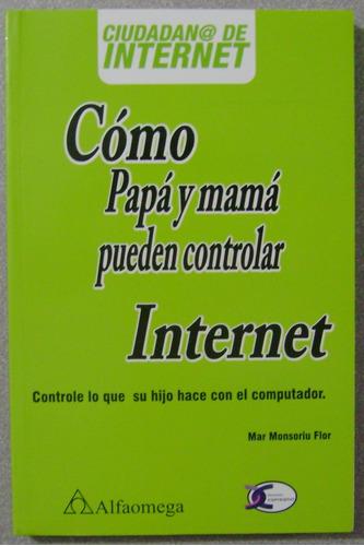Imagen 1 de 3 de Cómo Papá Y Mamá Pueden Controlar Internet / Alfaomega