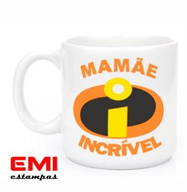 Canecas Comemorativas Dia Das Mães Mamãe Incrível 2012