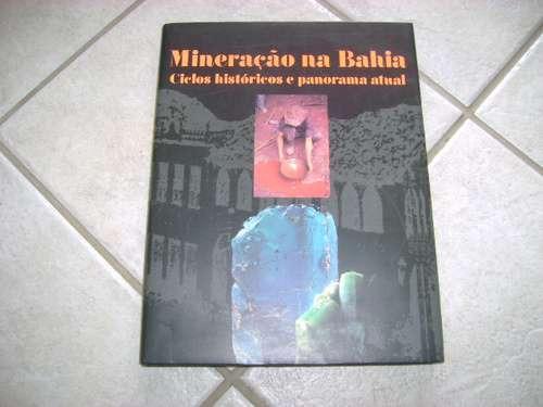 Mineração Na Bahia Ciclos Históricos E Panorama Atual #