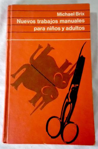 Nuevos Trabajos Manuales Para Niños Y Adultos - Michael Brix