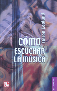 Cómo Escuchar La Música, Aaron Copland, Ed. Fce