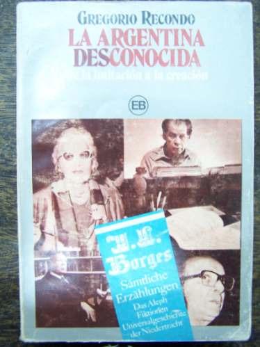 La Argentina Desconocida * Gregorio Recondo *