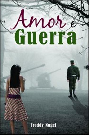 Amor E Guerra - Freddy Nagel Romance Biográfico