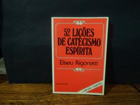 52 Lições De Catecismo Espírita ( Eliseu Rigonatti )